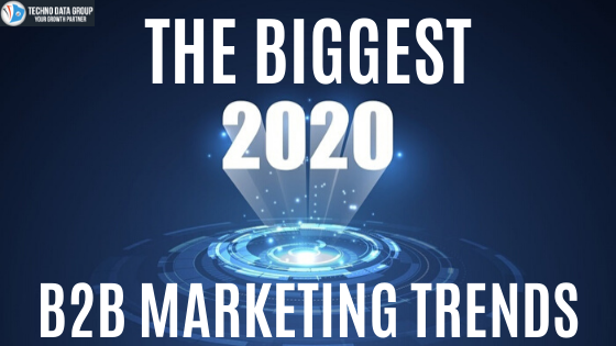 The Biggest 2020 B2B Marketing Trends