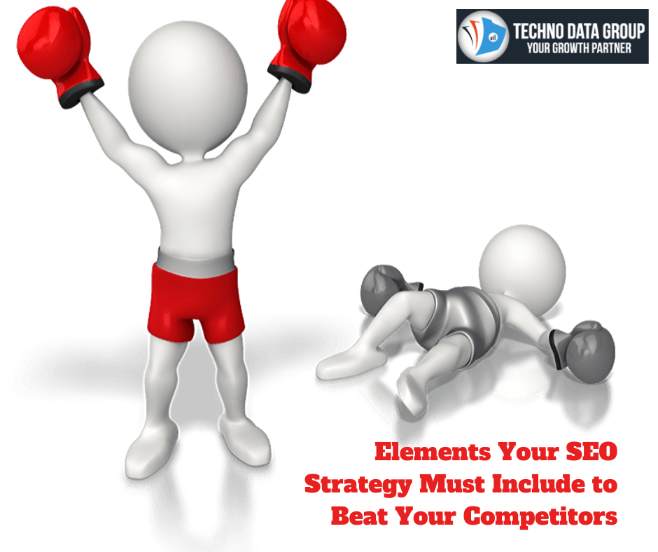 Elements your SEO strategy must include to Beat your Competitors