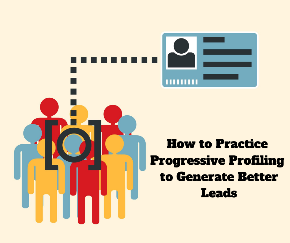 How to Practice Progressive Profiling to Generate Better Leads